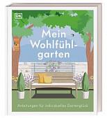 Mein Wohlfühlgarten - Anleitungen für individuelles Gartenglück
