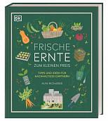 Frische Ernte zum kleinen Preis - Tipps und Ideen für nachhaltiges Gärtnern